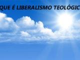 O que é liberalismo teológico